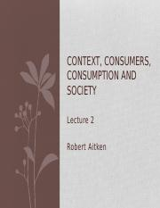 BSNS111 S2 LECTURE 2 Context, Consumers, Consumption and Society.pptx