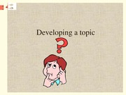 4. Developing a Topic