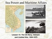 Lesson 15 The US Navy, Vietnam, and Limited War, 1964-1975