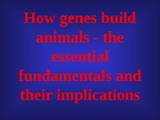 1-31-12 how genes build animals UPLOAD