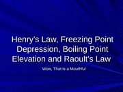 Henry's Law, Freezing Point Depression, Boiling