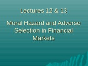 Lecture12 - 13 - agency moral hazard adverse selection