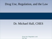 5 - Drug Use, Regulation, and the Law