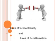 Laws of Subcontrariety and Subalternation