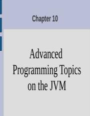Chapter 10 Advanced Programming Topics on the JVM.ppt