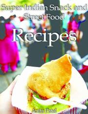 Super-Indian-Snack-and-Street-Food-Recipes.pdf