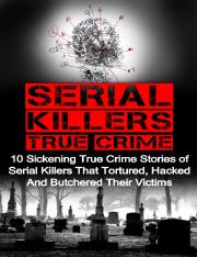 Serial-Killers-True-Crime-10-Sickening-True-Crime-Stories-Of-Serial-Killers-That-Tortured_-Hacked-An