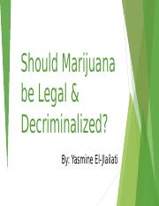 Should Marijuana be Legal and Decriminalized.pptx
