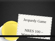 Jeopardy Game - NRES 100 Exam 2