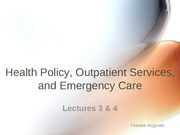 Lectures 3 & 4 Health Policy, Outpatient Services and Emergency Care rev