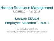MGHB12 - F15 - Lecture SEVEN - Employee Selection Part I