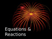 Ch 8 - Equations and Reactions.ppt