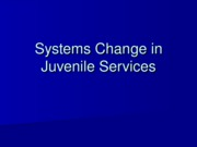 PP13 Juvenile Services Systems Change.ppt
