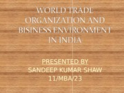 WORLD TRADE ORGANIZATION AND BISINESS ENVIRONMENT IN INDIA