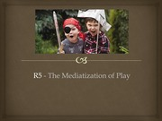 2013 R5 - The Mediatization of Play