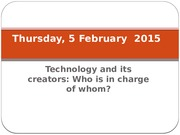 Diapo 7 - Technology and its creators, Who is in charge of whom-Thursday 5 Feb 2015