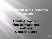 October_1_2014_Fitness_Health_Club_Operations_and_Management_Trends & Topics