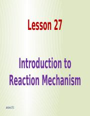 Lecture 27 Introduction to Reaction Mechanism(1)