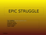 EPIC STRUGGLE- Group 3 Presentation