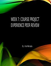 WEEK 7 COURSE PROJECT EXPERIENCE PEER REVIEW-MONCADA IRMA.pptx