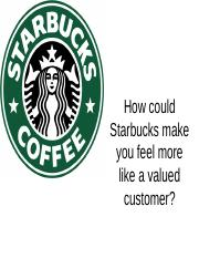 How could Starbucks make you feel more like
