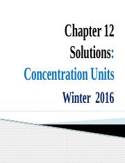 Chapter 12 Lecture 2 ( concentration units ) Chem 136 W 2016.pptx