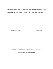 �A COMPARATIVE STUDY OF VIEWERS PERCEPTION TOWARDS GEO and CITY42 IN LAHORE DISTRICT