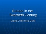 COURSE, EUROPE IN THE TWENTIETH CENTURY, LECTURE 3, THE GREAT GAME (1)