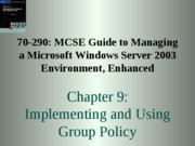 Chp09 - Implementing and Using Group Policy
