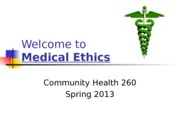 CHLH 260 Welcome to Medical Ethics Lecture