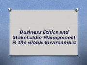 Chapter 8 - Business Ethics and Stakeholder Management in  the Global Environment.ppt