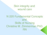 Skin integrity and Wound care 1 Lecture