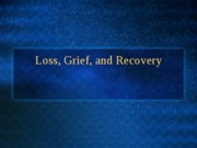 SP 09 Loss, Grief, and Recovery