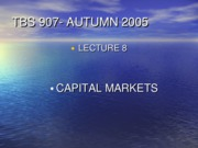 TBS 907- Autumn 2005- Lecture 8-  Capital Markets- Updated