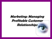 Marketing-Managing Profitable Customer Relationships (Presentation)