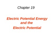 19 Electric Potential Energy and the Electric Potential
