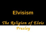 Elvisism Presentation (Create your own Religion)