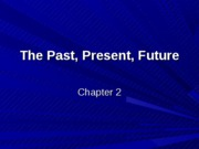 Chapter 2 The Past Present Future