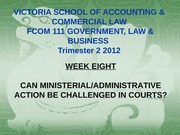 Week 8 Lectures 15 and 16 Can ministerial_administrative action be challenged