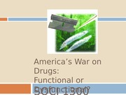 SOCI 1300  The War on Drugs - Functional or Dysfunctional (1)