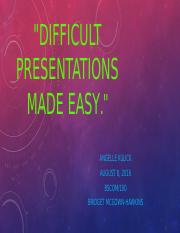 Difficult Presentations Made Easy