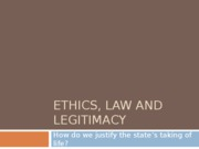 Ethics, Law and Legitimacy (updated)