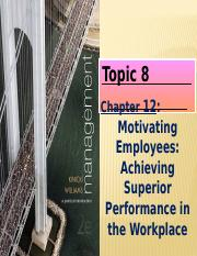 Topic_8-Chapter_12-Motivating_Employees_Achieving_Superior_Performance_in_the_Workplace