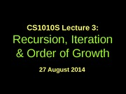 CS1010S-lec3-Recursion, Iteration & Order of Growth