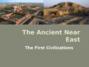 Lesson 1 - The Ancient Near East. The First Civilizations class note