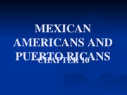 (REG Ch. 10) Mexican Americans and Puerto Ricans