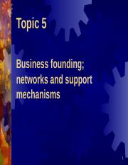 Topic 5 - Business founding - networks and support mechanisms.pptx
