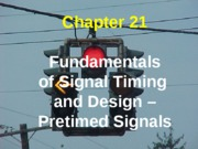 CHAPTER 21 - FUNDAMENTALS OF  SIGNAL TIMING -  PRETIMED SIGNALS