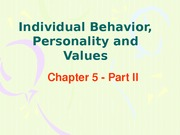 Lecture 3 (Chapter 3,5 Individual Behavior, Personality, Values Part II)