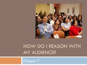 Chapter 7 How do I Reason With my Audience Student Version